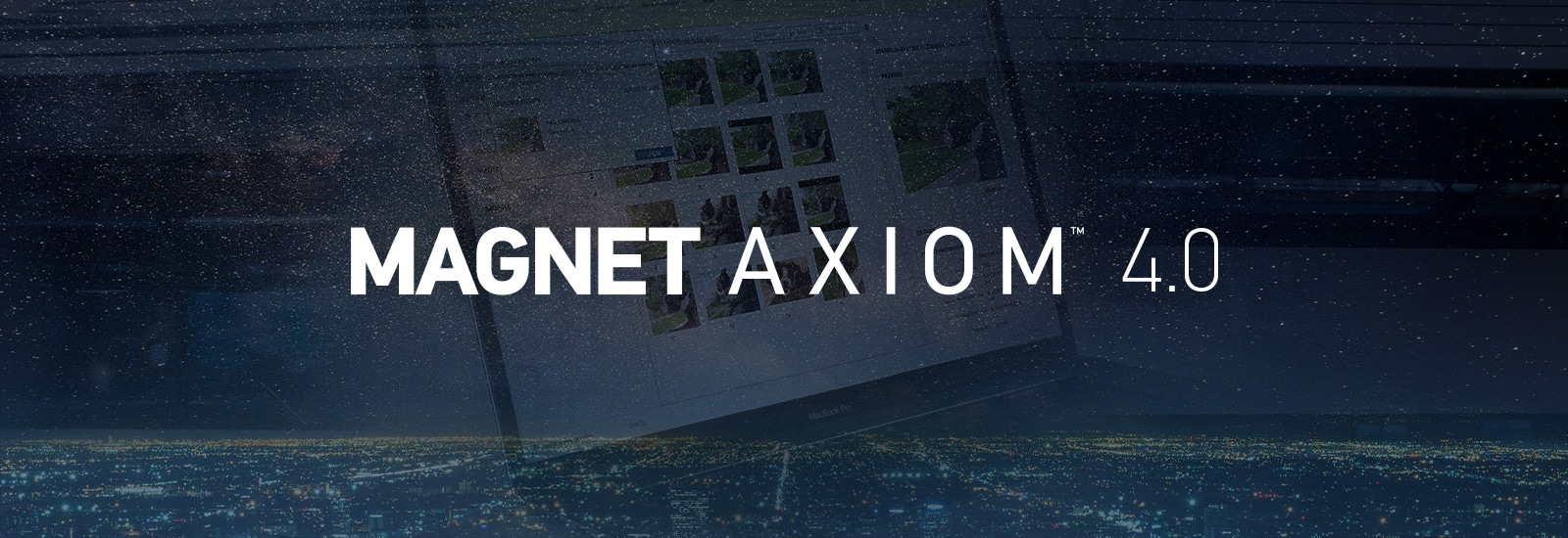 Faster. Flexible. Trusted. Magnet AXIOM 4.0 is the Strongest Version of AXIOM Yet